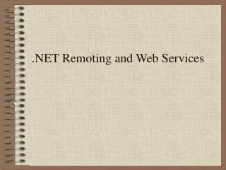 .NET Remoting and Web Services