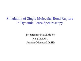 Simulation of Single Molecular Bond Rupture in Dynamic Force Spectroscopy