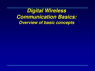 Digital  Wireless Communication  Basics :  Overview of basic concepts