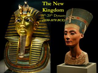The New  Kingdom 18 th -20 th  Dynasty (1550-1070 BCE)