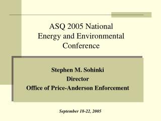 Stephen M. Sohinki Director Office of Price-Anderson Enforcement