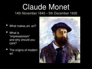 Claude Monet 14thNovember 1840 – 5th December 1926