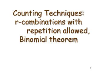 Counting Techniques: r-combinations with  		repetition allowed, Binomial theorem