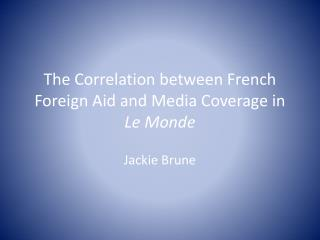 The Correlation between French Foreign Aid and Media Coverage in  Le Monde