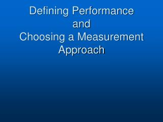 Defining Performance  and  Choosing a Measurement Approach
