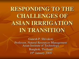 RESPONDING TO THE CHALLENGES OF ASIAN IRRRIGATION IN TRANSITION