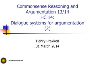 Commonsense Reasoning and Argumentation 13/14  HC 14: Dialogue systems for argumentation (2)