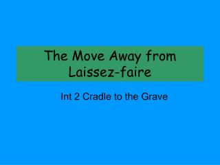 The Move Away from  Laissez-faire