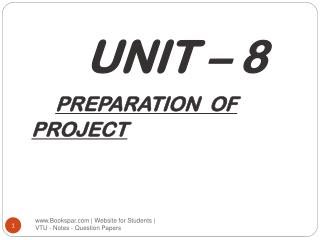 UNIT – 8 PREPARATION  OF  PROJECT