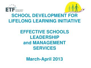 SCHOOL DEVELOPMENT FOR LIFELONG LEARNING INITIATIVE EFFECTIVE SCHOOLS  LEADERSHIP  and MANAGEMENT