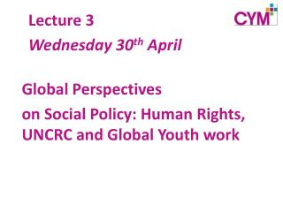 Global Perspectives on Social Policy: Human Rights, UNCRC and Global Youth work