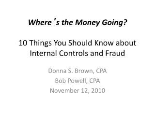Where ' s the Money Going? 10 Things You Should Know about Internal Controls and Fraud