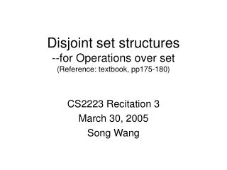 Disjoint set structures  --for Operations over set (Reference: textbook, pp175-180)