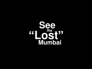 "See the ""Lost"" Mumbai"