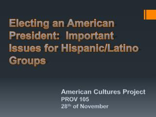 Electing an American President:  Important Issues for Hispanic/Latino Groups