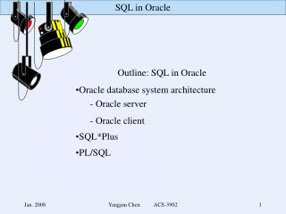 Outline: SQL in Oracle Oracle database system architecture 	- Oracle server 	- Oracle client
