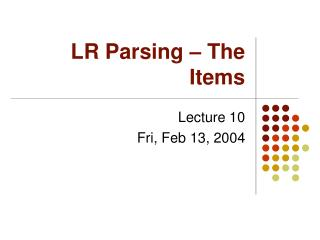 LR Parsing – The Items