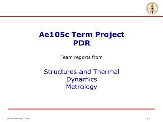 Ae105c Term Project PDR Team reports from Structures and Thermal Dynamics  Metrology