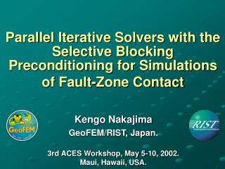 Kengo Nakajima GeoFEM/RIST, Japan. 3rd ACES Workshop, May 5-10, 2002. Maui, Hawaii, USA.