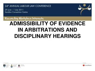 ADMISSIBILITY OF EVIDENCE IN ARBITRATIONS AND DISCIPLINARY HEARINGS