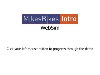WebSim Click your left mouse button to progress through the demo