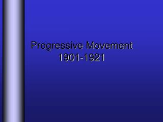 Progressive Movement 1901-1921