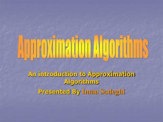 An introduction to Approximation Algorithms Presented By  Iman Sadeghi