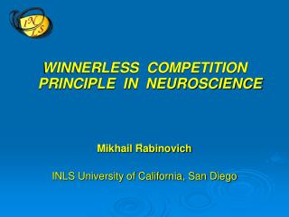 WINNERLESS  COMPETITION PRINCIPLE  IN  NEUROSCIENCE Mikhail Rabinovich