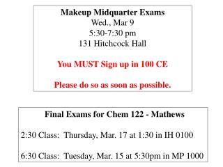 Makeup Midquarter Exams Wed., Mar 9   5:30-7:30 pm 131 Hitchcock Hall You MUST Sign up in 100 CE