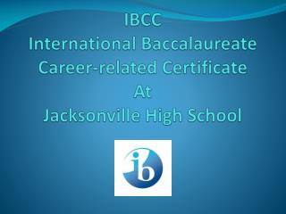 IBCC International Baccalaureate Career-related Certificate At Jacksonville High School
