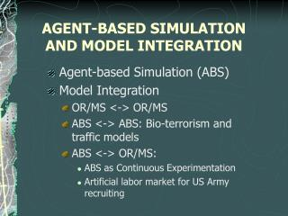 AGENT-BASED SIMULATION AND MODEL INTEGRATION