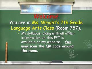 Welcome! You are in  Ms. Wright's 7th Grade Language Arts Class  (Room 757).