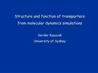 Structure and function of transporters from molecular dynamics simulations Serdar Kuyucak