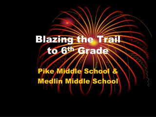 Blazing the Trail to 6 th  Grade