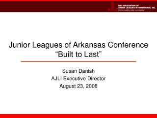 "Junior Leagues of Arkansas Conference  ""Built to Last"""