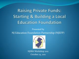 Raising Private Funds:  Starting & Building a Local Education Foundation