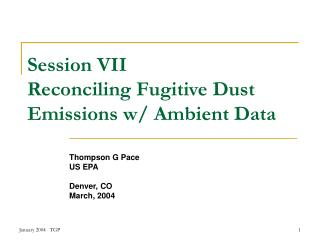 Session VII Reconciling Fugitive Dust Emissions w/ Ambient Data