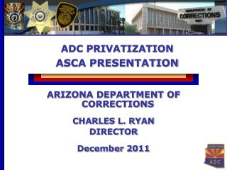ARIZONA DEPARTMENT OF CORRECTIONS CHARLES L. RYAN DIRECTOR  December 2011