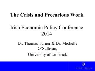 The Crisis and Precarious Work Irish Economic Policy Conference 2014