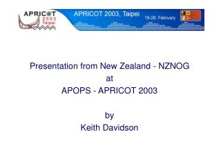 Presentation from New Zealand - NZNOG at APOPS - APRICOT 2003 by Keith Davidson