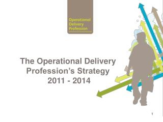The Operational Delivery Profession's Strategy   2011 - 2014
