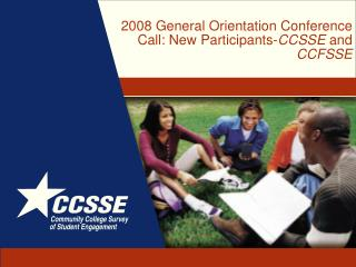2008 General Orientation Conference Call: New Participants- CCSSE  and  CCFSSE