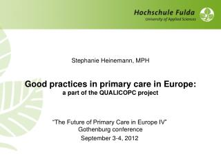Stephanie Heinemann, MPH Good practices in primary care in Europe: a part of the QUALICOPC project