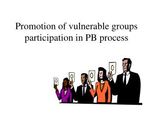Promotion of vulnerable groups participation in PB process