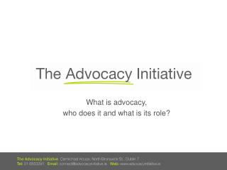 What is advocacy,  who does it and what is its role?