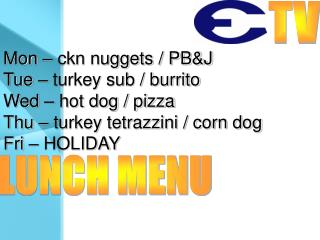 Mon – ckn nuggets / PB&J Tue – turkey sub / burrito Wed – hot dog / pizza