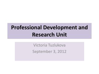 Professional Development and Research Unit