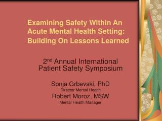 Examining Safety Within An Acute Mental Health Setting:   Building On Lessons Learned