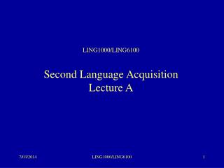 LING1000/LING6100 Second Language Acquisition Lecture A