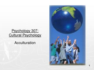 Psychology 307:  Cultural Psychology Acculturation